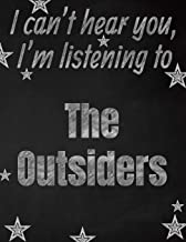 I can't hear you, I'm listening to The Outsiders creative writing lined notebook: Promoting band fandom and music creativity through writing…one day at a time