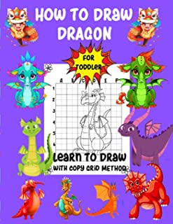 How To Draw Dragon For Toddler Learn To Draw with Copy Grid Method: A Fun and Simple Step-by-Step Drawing and Activity Boo...