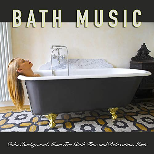 Bath Music Calm Background Music For Bath Time And Relaxation Music By Bath Music Spa Music Relaxation Bathtime Music On Amazon Music Amazon Com