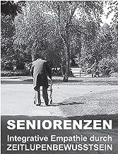 Seniorenzen: Integrative Empathie durch ZEITLUPENBEWUSSTSEIN (German Edition)