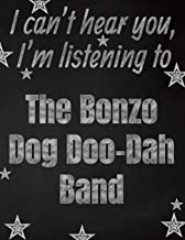 I can't hear you, I'm listening to The Bonzo Dog Doo-Dah Band creative writing lined notebook: Promoting band fandom and music creativity through writing…one day at a time