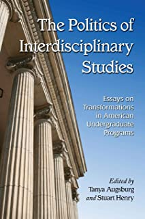 The Politics of Interdisciplinary Studies: Essays on Transformations in American Undergraduate Programs