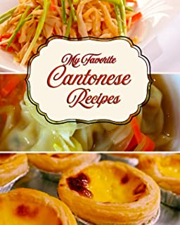 My Favorite Cantonese Recipes: 150 Pages for My Best from the Cantonese Culture