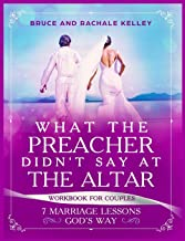 What The Preacher Didn't Say At The Altar : 7  Marriage Lessons Gods Way: Workbook for Couples
