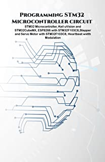 Programming STM32 Microcontroller circuit projects hand on: STM32 Microcontroller, Keil uVision and STM32CubeMX, ESP8266 with STM32F103C8,Stepper & Servo ... Heartbeat Moduation. (English Edition)