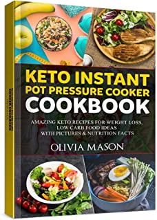 Keto Instant Pot Pressure Cooker Cookbook: Amazing Keto Recipes for Weight Loss, Low Carb Food Ideas with Pictures & Nutri...