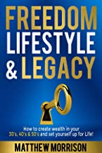 FREEDOM, LIFESTYLE & LEGACY: How to create wealth in your 30's, 40's, & 50's and set yourself up for Life!