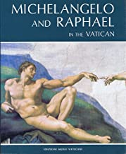 'MICHELANGELO AND RAPHAEL IN THE VATICAN (ALL THE SISTINE CHAPEL, THE STANZAS AND THE LOGGIAS)'