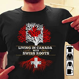 Living In Canada With Swiss Roots T Shirt Long Sleeve Sweatshirt Hoodie for Men and Women