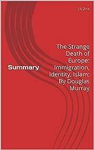 Summary: The Strange Death of Europe: Immigration, Identity, Islam: By Douglas Murray