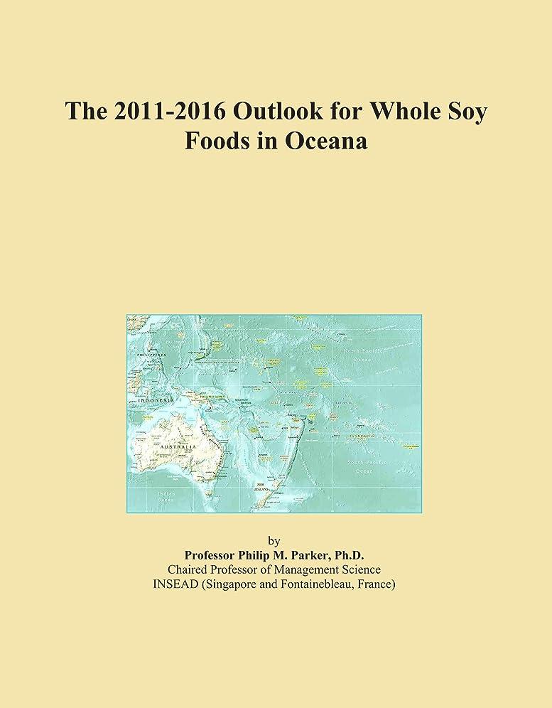 要塞行政ビジネスThe 2011-2016 Outlook for Whole Soy Foods in Oceana