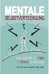 Mentale Selbstverteidigung: Vom Geheimnis als feiner Mensch zu überleben! Kindle Ausgabe