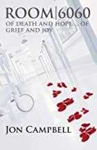 Room 6060: Of Death and Hope … Of Grief and Joy