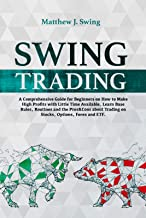 Swing Trading: A Comprehensive Guide For Beginners On How to Make High Profits with Little Time Available.Learn Base Rules, Routines and the Pros&Cons about Trading on Stocks, Options, Forex and ETF.