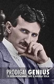 Prodigal Genius: The Extraordinary Life of Nikola Tesla