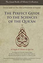 The Perfect Guide to the Sciences of the Qu'ran: Al-itqan Fi 'ulum Al-Qur'an (Great Books of Islamic Civilization)