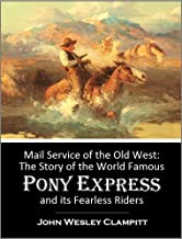 Mail Service of the Old West: The Story of the World Famous Pony Express and its Fearless Riders (1888)