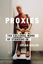 Proxies: The Cultural Work of Standing In (Infrastructures)
