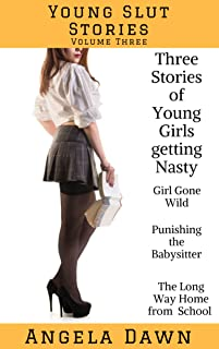 Young Slut Stories Volume Three: Three Stories of Young Girls Getting Nasty (Young Slut Stories Box Sets Book 3)