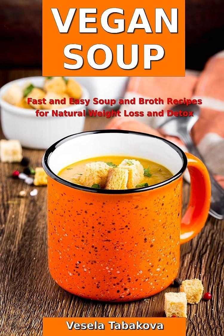 劣る丁寧ミネラルVegan Soup: Fast and Easy Soup and Broth Recipes for Natural Weight Loss and Detox: Healthy Weight Loss Cooking and Cookbooks (Souping and Soup Diet)