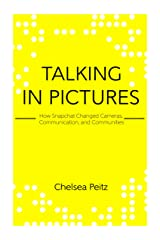 Talking in Pictures: How Snapchat Changed Cameras. Communication and Communities Kindle Edition