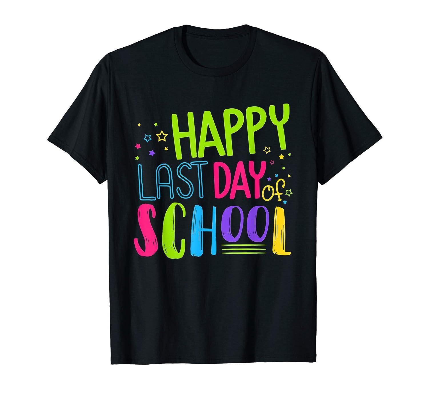 Happy Last Day Of School Shirt Teacher Appreciation Students
