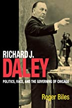 Richard J. Daley: Politics, Race, and the Governing of Chicago (Inter-American Dialogue Book)