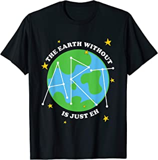 The Earth Without Art Is Just Eh T-Shirt