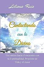 Contactando con lo Divino: Un camino hacia el encuentro con tu Espiritualidad, Proposito de Vida y el Amor (Spanish Edition)