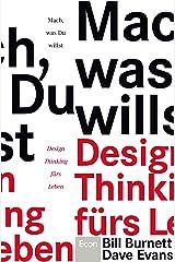 Mach, was Du willst: Design Thinking fürs Leben (German Edition) Kindle Edition