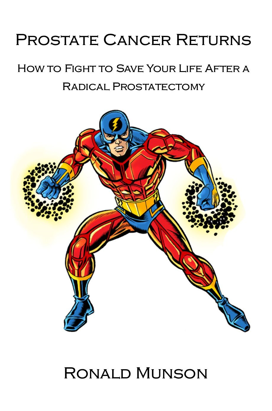 Image OfPROSTATE CANCER RETURNS: How To Fight To Save Your Life When You Have A Biochemical Recurrence After A Radical Prostatectomy