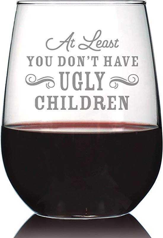 You Don T Have Ugly Children Stemless Wine Glass For Mom Cute Funny Wine Gift Idea Unique Personalized Glasses For Mother S Day Or Birthday