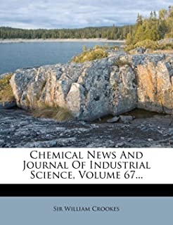 Chemical News and Journal of Industrial Science, Volume 67...