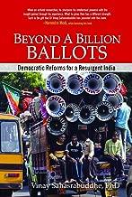 Beyond A Billion Ballots: Democratic Reforms for a Resurgent India