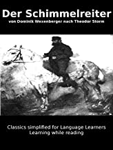 Learn German : Classics simplified for Language Learners: Der Schimmelreiter (Learn German with Novels: Classics Simplifie...