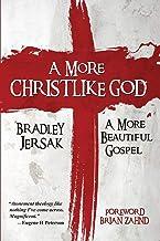 A More Christlike God: A More Beautiful Gospel
