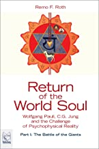 Return of the World Soul: Wolfgang Pauli, C.G. Jung and the Challenge of Psychophysical Reality - Part I: The Battle of the Giants
