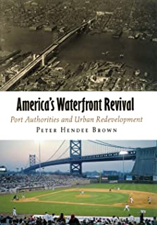 America's Waterfront Revival: Port Authorities and Urban Redevelopment (The City in the Twenty-First Century)