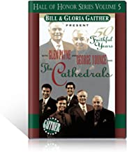 Bill & Gloria Gaither Present Glen Payne & George Younce & The Cathedrals: Fifty Faithful Years (Hall of Honor Series Volume 5)