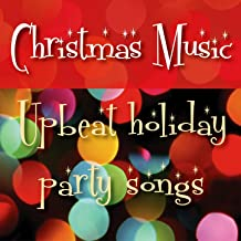Christmas Music: Upbeat Holiday Party Songs [Clean]
