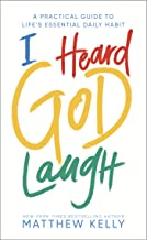I Heard God Laugh: A Practical Guide to Life's Essential Daily Habit PDF