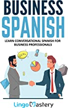 Business Spanish: Learn Conversational Spanish For Business Professionals (English Edition)