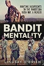 Bandit Mentality: Hunting Insurgents in the Rhodesian Bush War. A Memoir