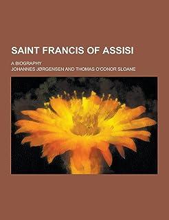 Saint Francis of Assisi; A Biography