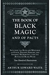 The Book of Black Magic and of Pacts - Including the Rites and Mysteries of Goetic Theurgy, Sorcery, and Infernal Necromancy, also the Rituals of Black Magic - Two Hundred Illustrations Kindle Edition