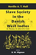 Slave Society In The Danish West Indies: St Thomas, St John And St Croix