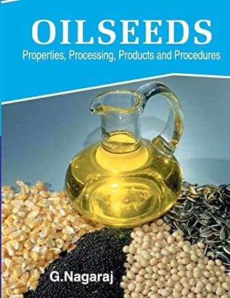 Oilseeds: Properties,Processing,Products and Procedures