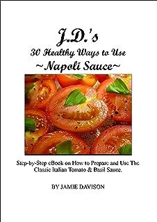J.D.'s 30 Healthy Ways to Use  ~Napoli Sauce~