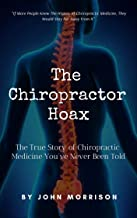 The Chiropractor Hoax: The True Story of Chiropractic Medicine You've Never Been Told (chiropractor abuse, chiropractic abuse, back pain book, treating back pain, trick or treatment, back remedies)