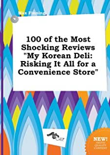 100 of the Most Shocking Reviews My Korean Deli: Risking It All for a Convenience Store